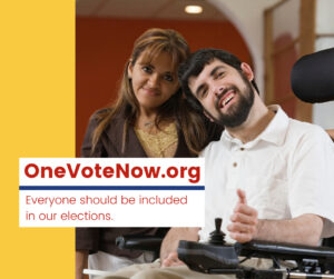 """A man on a wheelchair with a white polo gives a thumbs up next to a woman, wearing a brown cardigan with a tan tank top. Next to them, there is a yellow block. In the middle of the picture, a white block with red letters and a blue divider that says """"OneVoteNow.org"""" and """"Everyone should be included in our elections."""""""